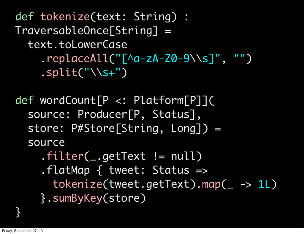 def tokenize(text: String) : TraversableOnce[St...