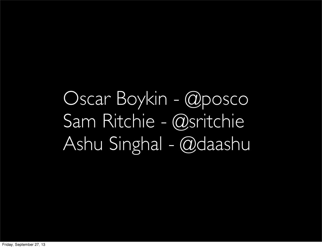 Oscar Boykin - @posco Sam Ritchie - @sritchie A...