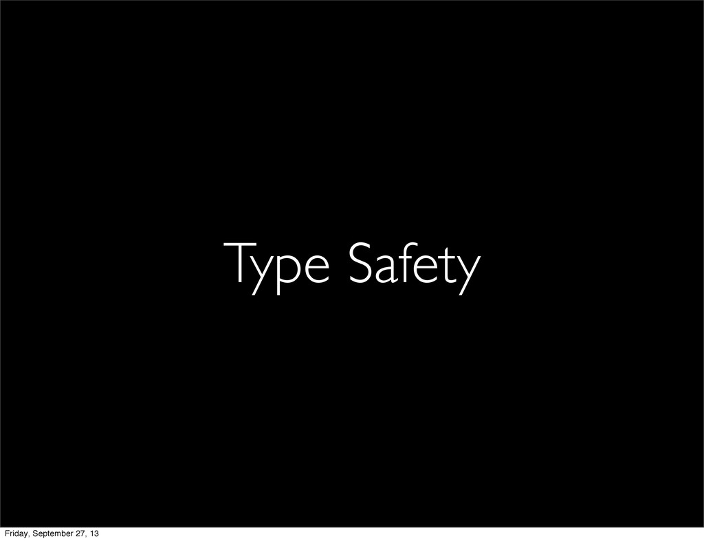 Type Safety Friday, September 27, 13