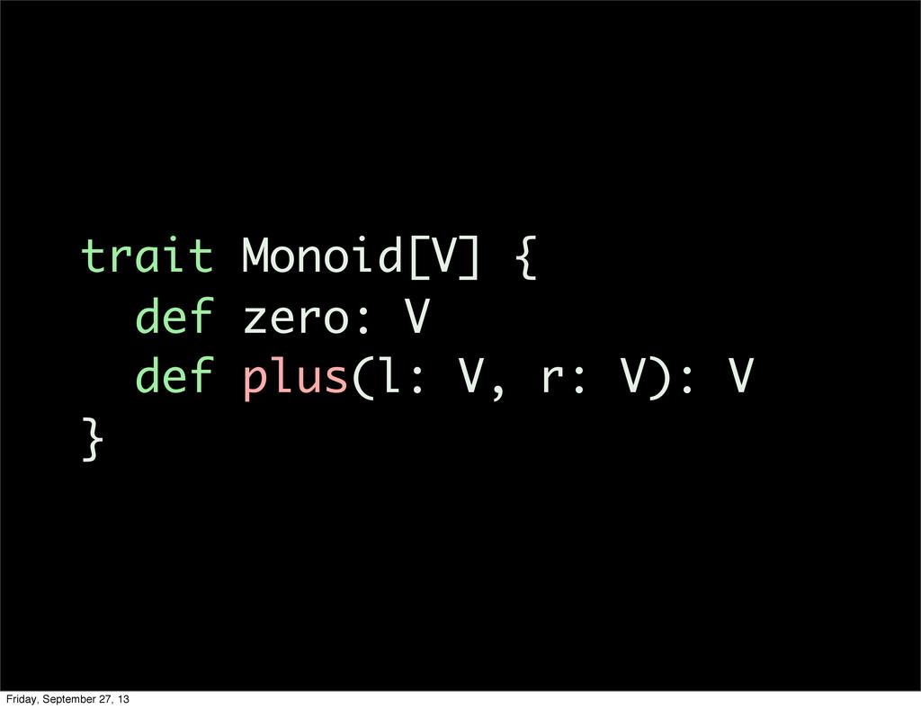 trait Monoid[V] { def zero: V def plus(l: V, r:...