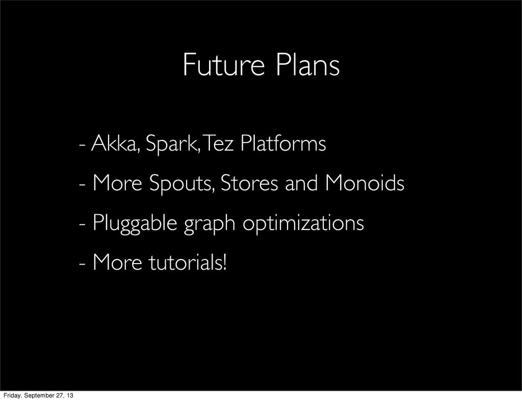 - Akka, Spark, Tez Platforms - More Spouts, Sto...