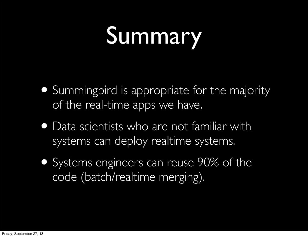 •Summingbird is appropriate for the majority of...