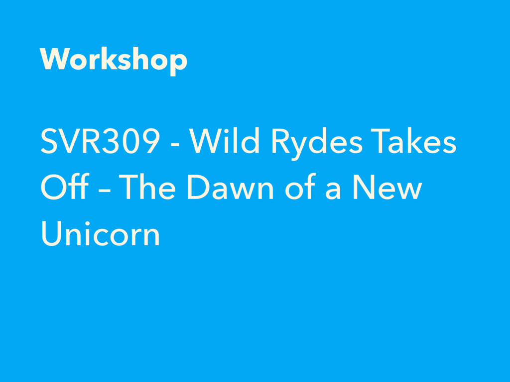 SVR309 - Wild Rydes Takes Off – The Dawn of a N...