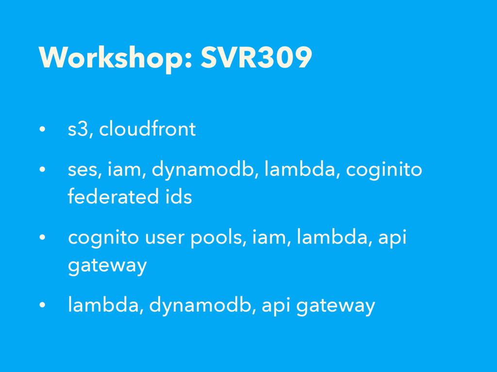 Workshop: SVR309 • s3, cloudfront • ses, iam, d...