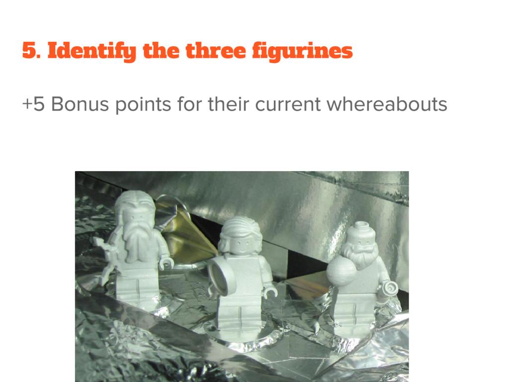 5. Identify the three figurines