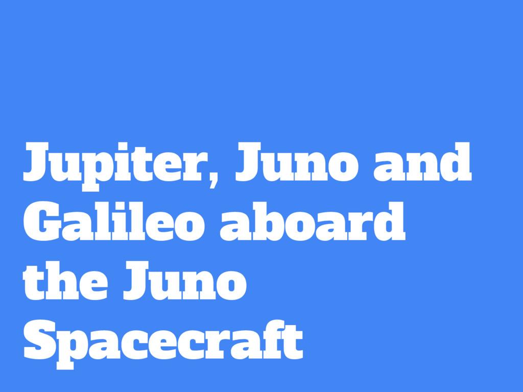 Jupiter, Juno and Galileo aboard the Juno Space...