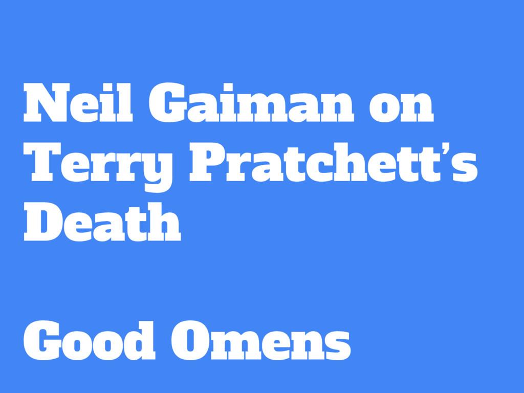 Neil Gaiman on Terry Pratchett's Death Good Ome...