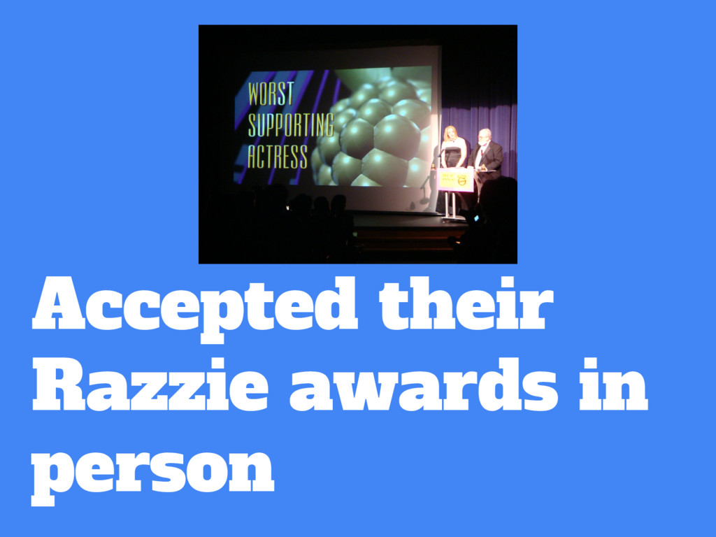 Accepted their Razzie awards in person