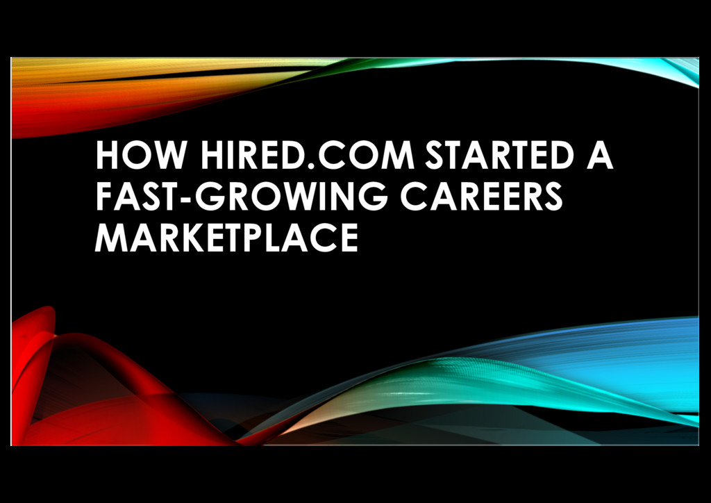 HOW HIRED.COM STARTED A FAST-GROWING CAREERS MA...
