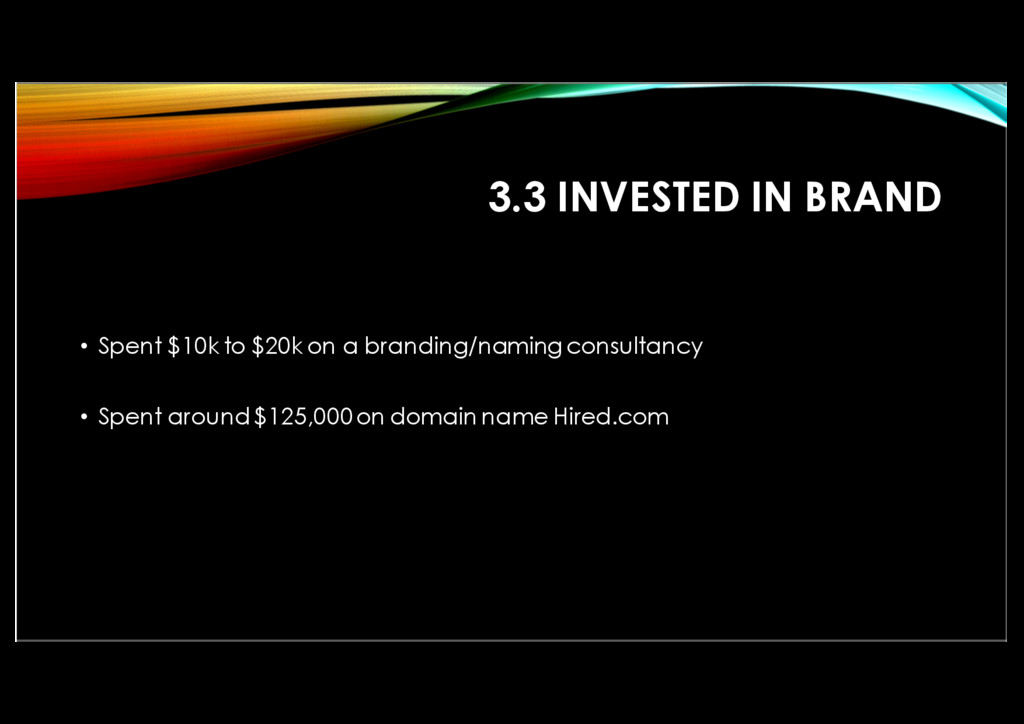 3.3 INVESTED IN BRAND • Spent $10k to $20k on a...