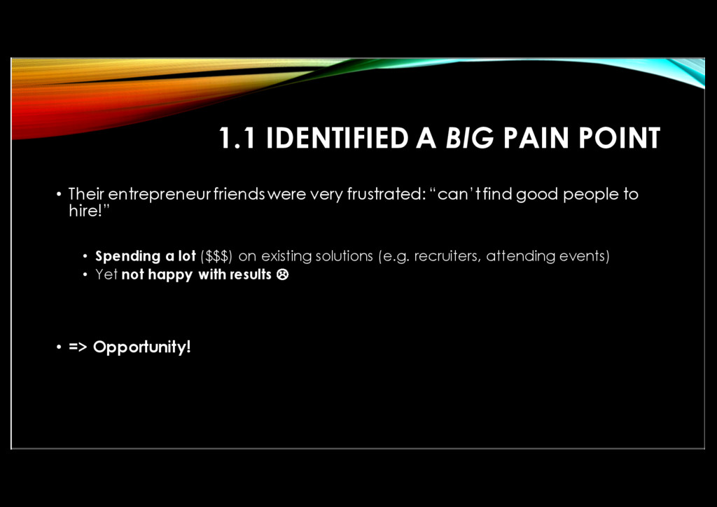 1.1 IDENTIFIED A BIG PAIN POINT • Their entrepr...