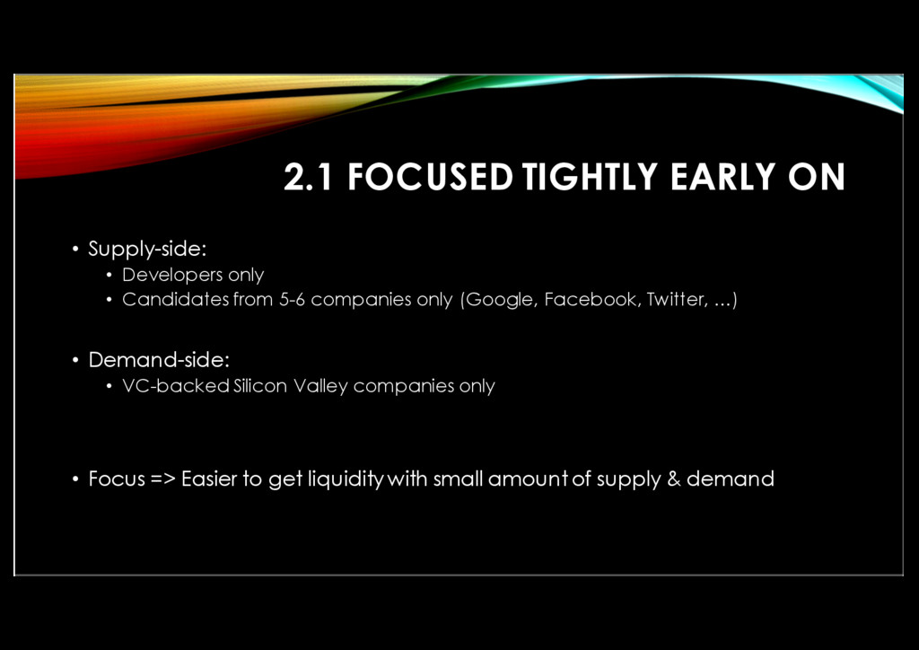 2.1 FOCUSED TIGHTLY EARLY ON • Supply-side: • D...