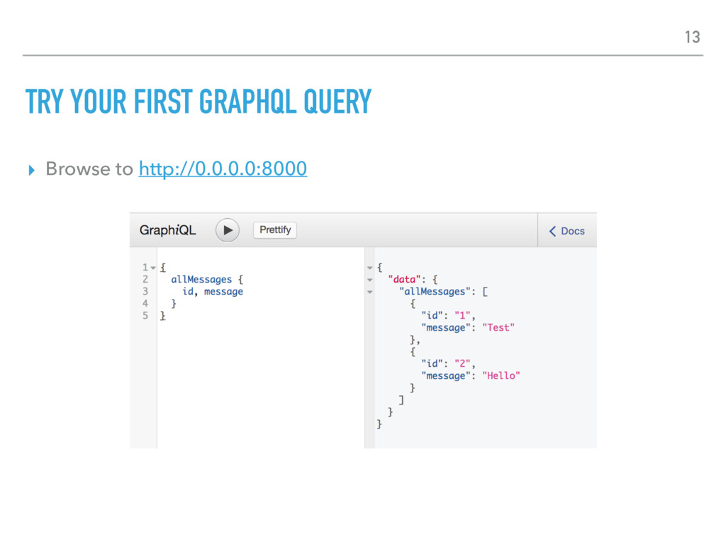 TRY YOUR FIRST GRAPHQL QUERY ▸ Browse to http:/...