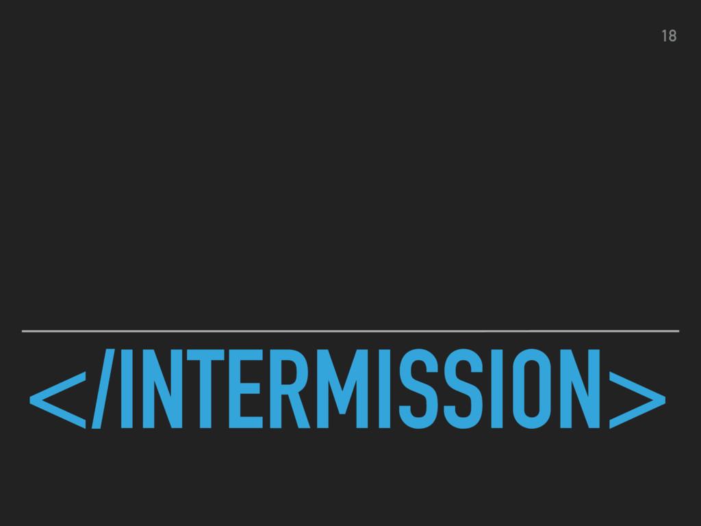</INTERMISSION> 18