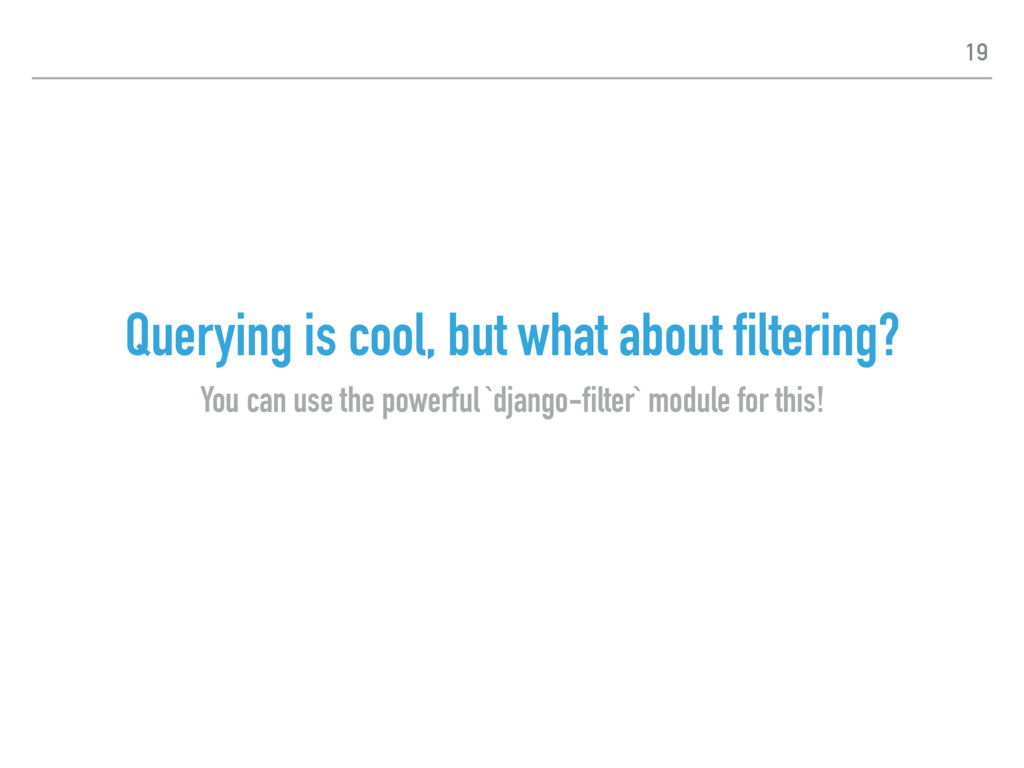Querying is cool, but what about filtering? You...