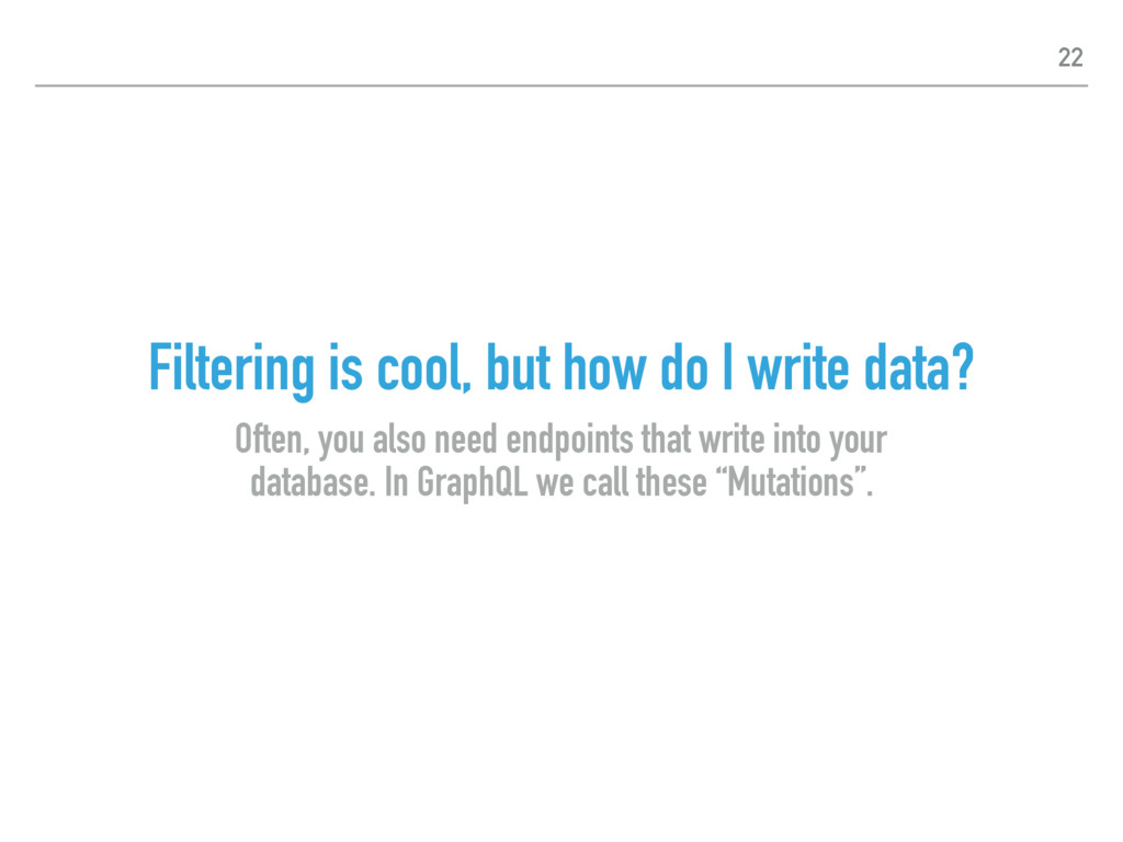Filtering is cool, but how do I write data? Oft...