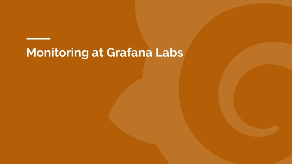 Monitoring at Grafana Labs