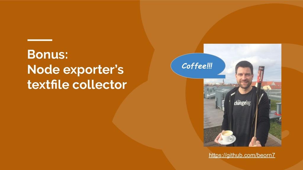 Bonus: Node exporter's textfile collector Coffee...