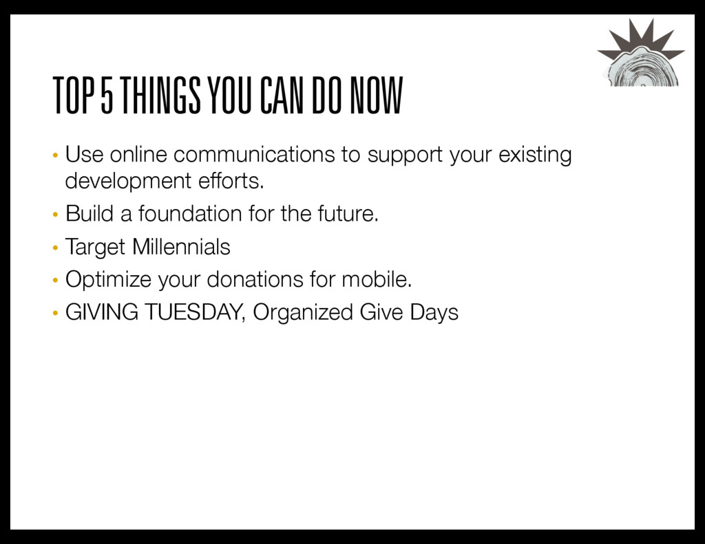 TOP 5 THINGS YOU CAN DO NOW • Use online commu...