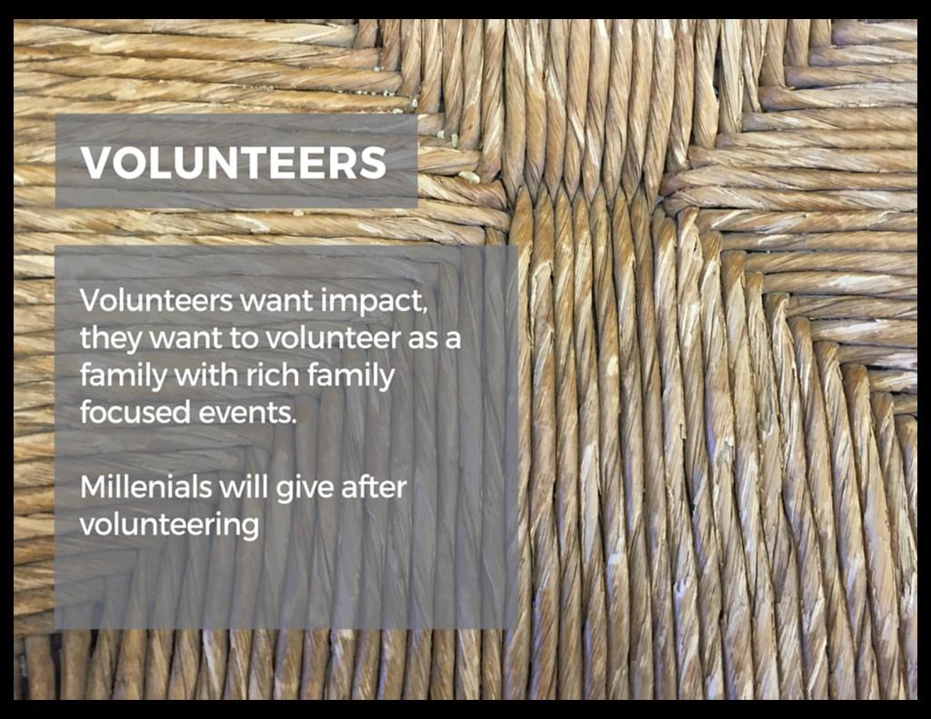 • Volunteers want impact • More organized Op...