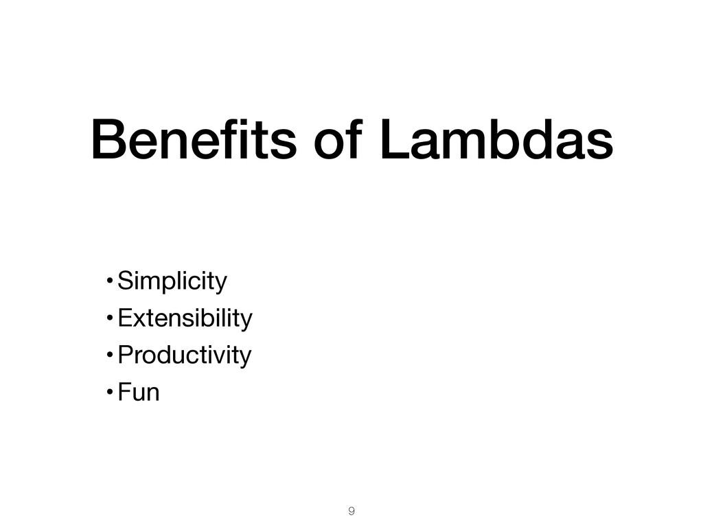 Benefits of Lambdas •Simplicity  •Extensibility ...