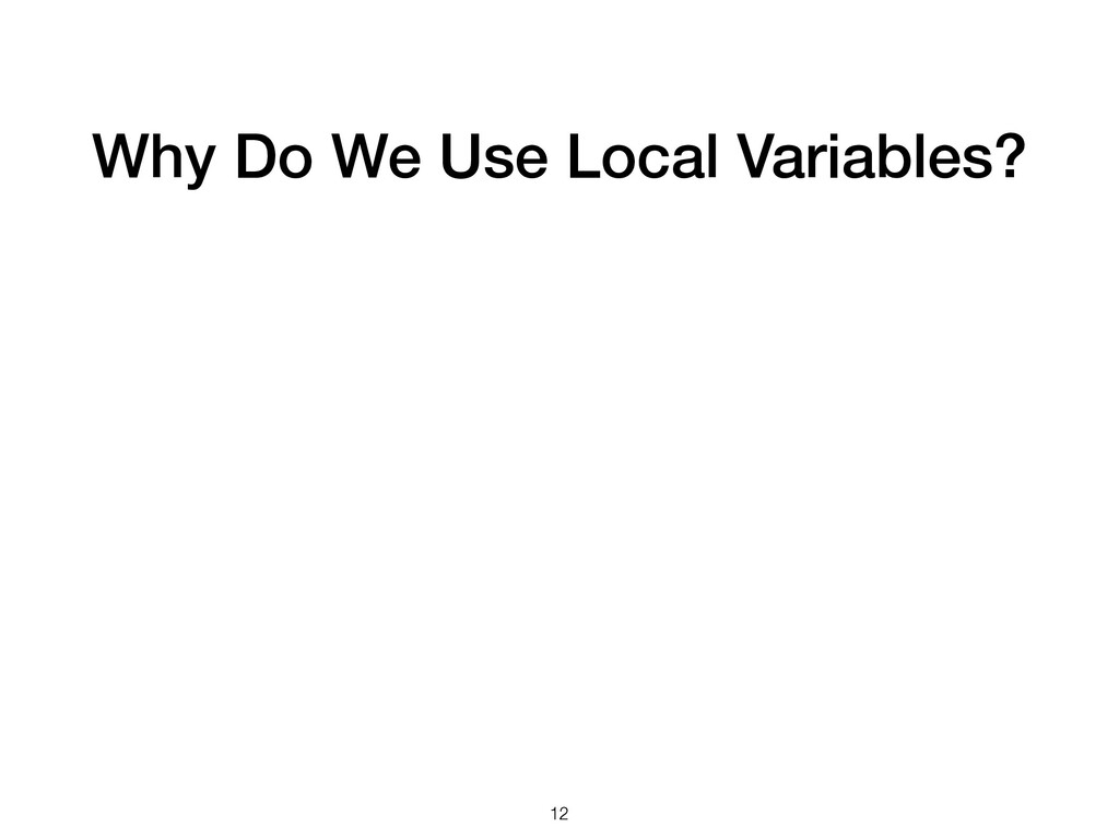 Why Do We Use Local Variables? 12