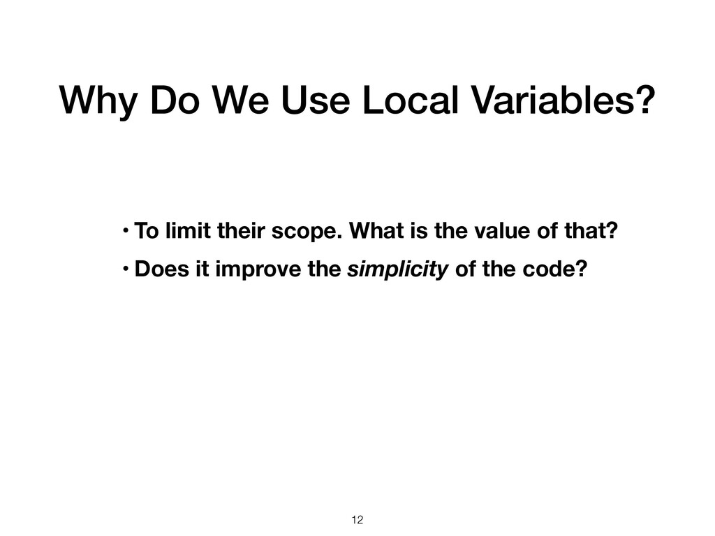 Why Do We Use Local Variables? 12 • To limit th...