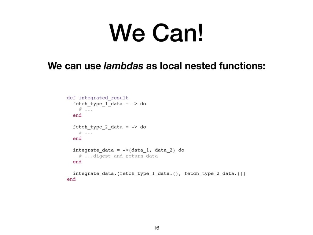 We Can! 16 We can use lambdas as local nested f...
