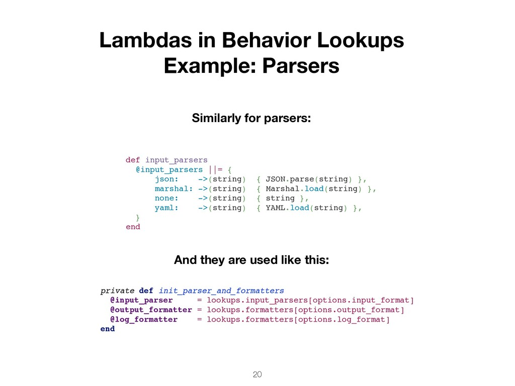 20 Similarly for parsers: Lambdas in Behavior L...