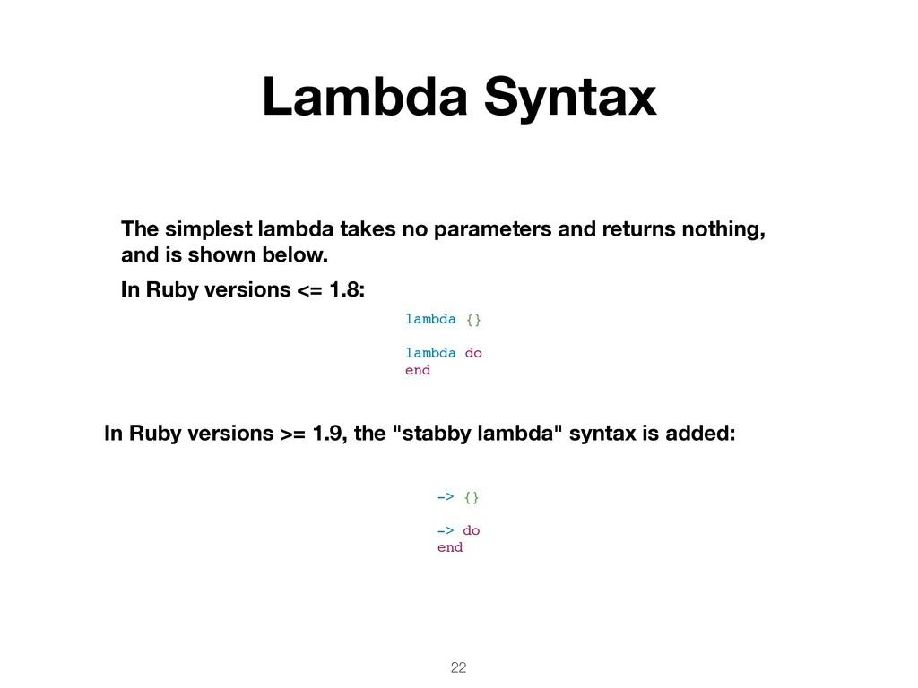 22 Lambda Syntax The simplest lambda takes no p...