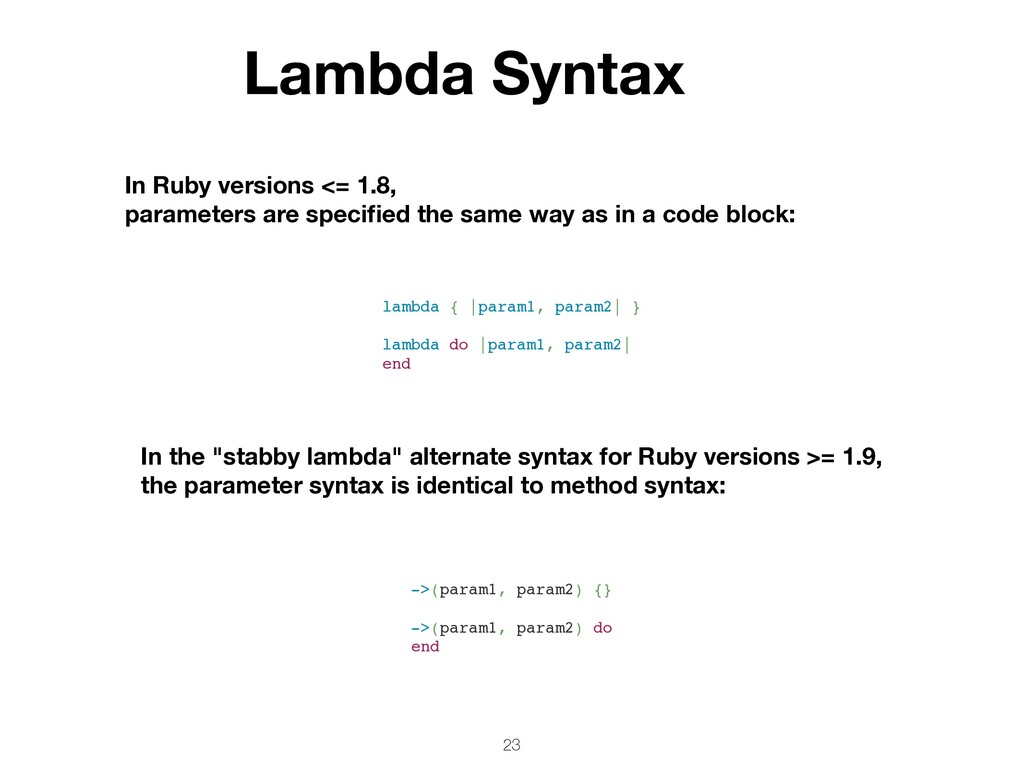 23 In Ruby versions <= 1.8, parameters are spec...