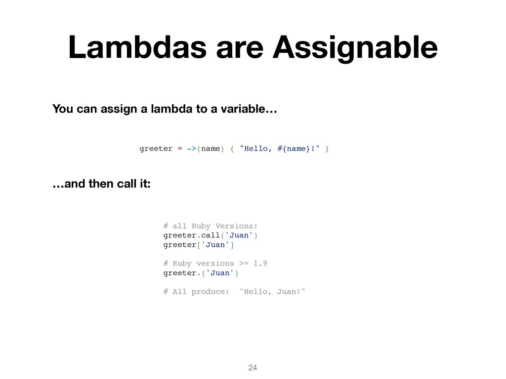 24 Lambdas are Assignable You can assign a lamb...