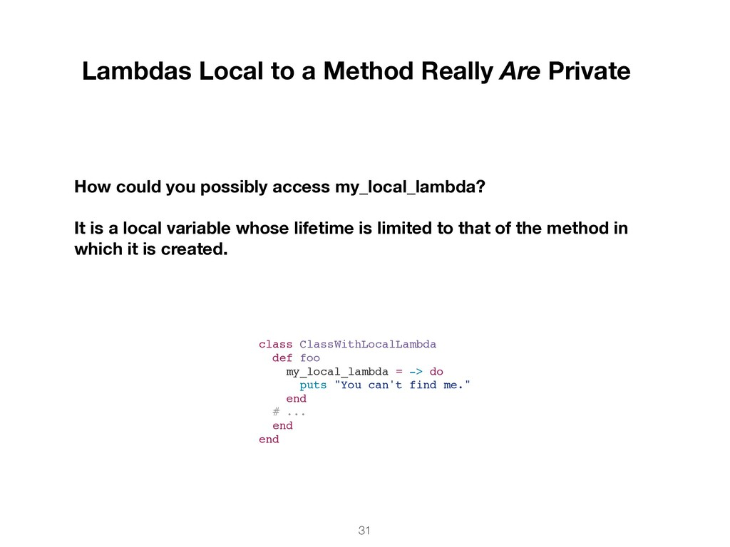 31 Lambdas Local to a Method Really Are Private...