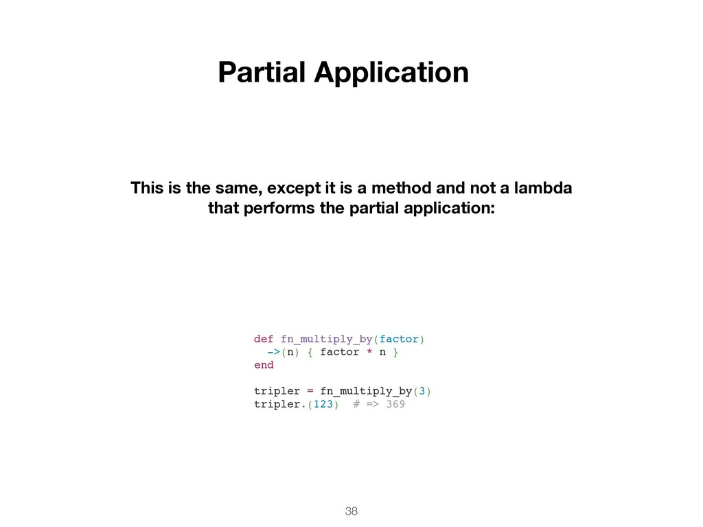38 Partial Application This is the same, except...
