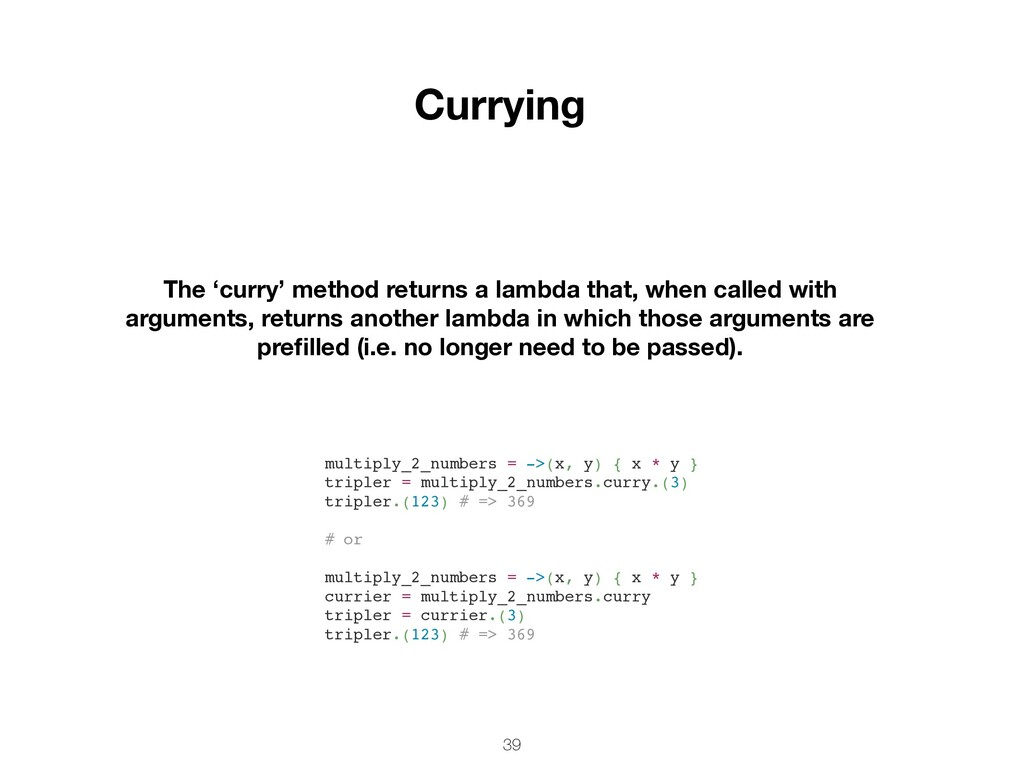 39 The 'curry' method returns a lambda that, wh...