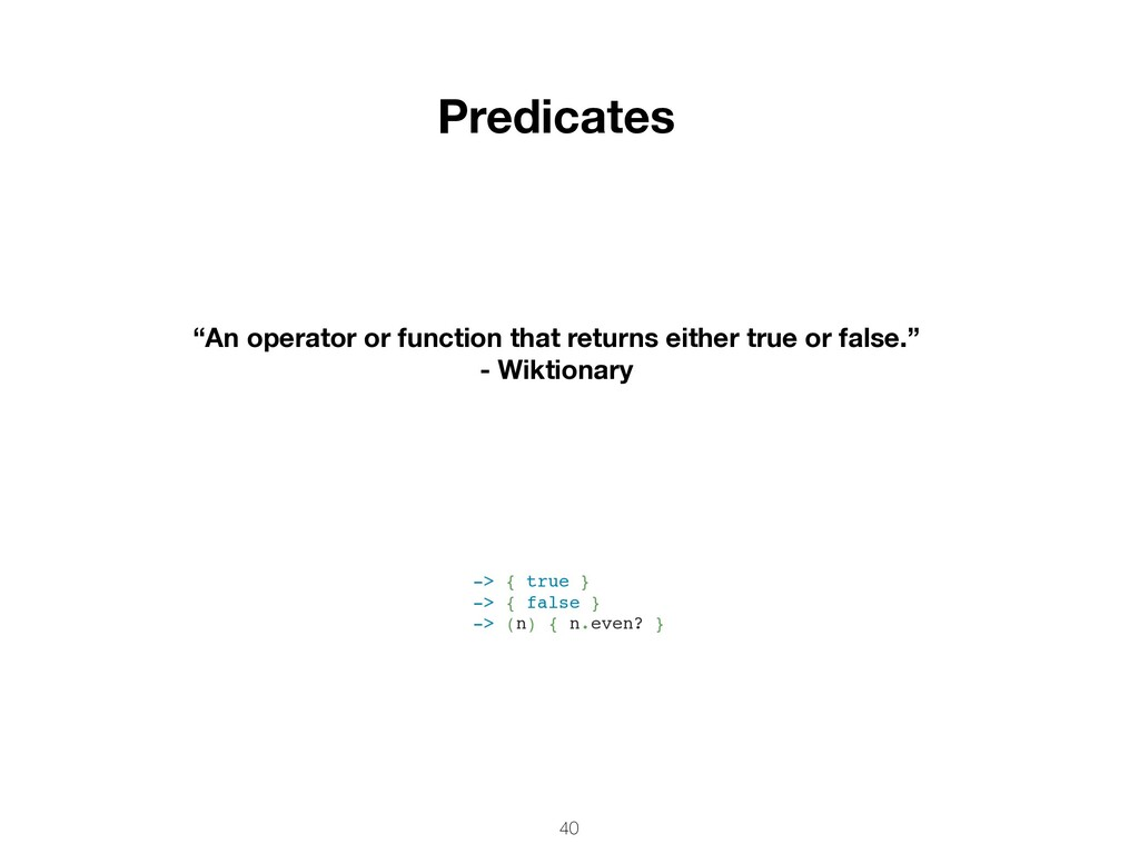 "40 Predicates ""An operator or function that ret..."