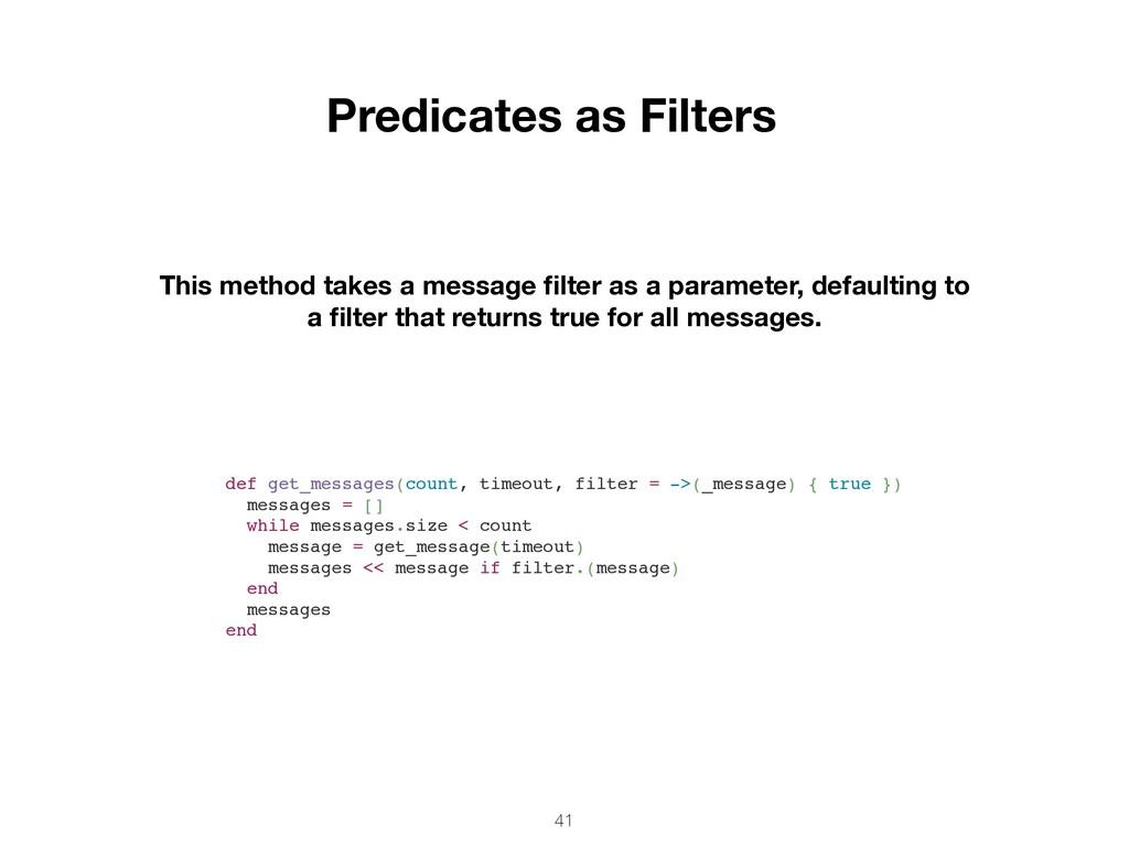 41 Predicates as Filters This method takes a me...