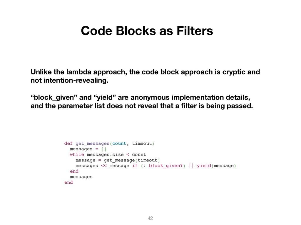 42 Code Blocks as Filters Unlike the lambda app...
