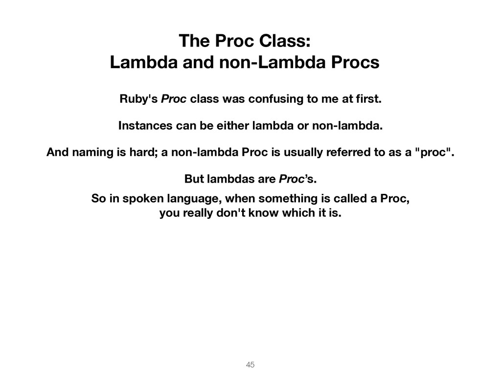 45 The Proc Class: Lambda and non-Lambda Procs ...