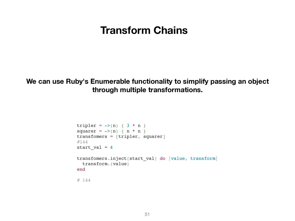 51 Transform Chains We can use Ruby's Enumerabl...