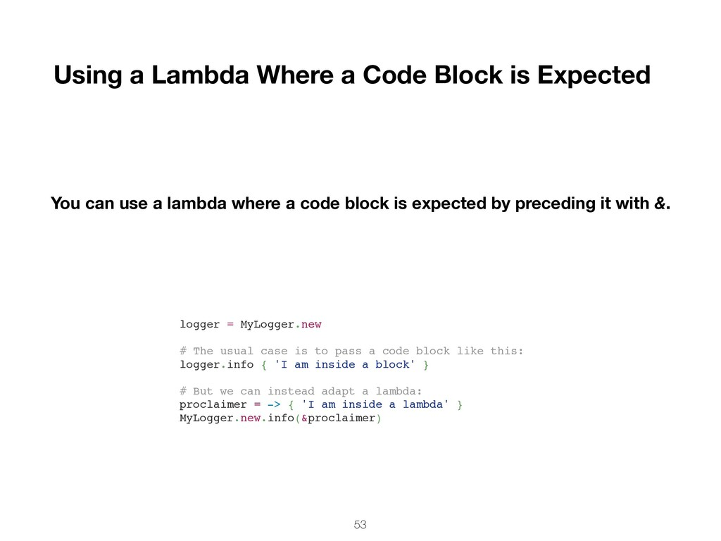 53 You can use a lambda where a code block is e...