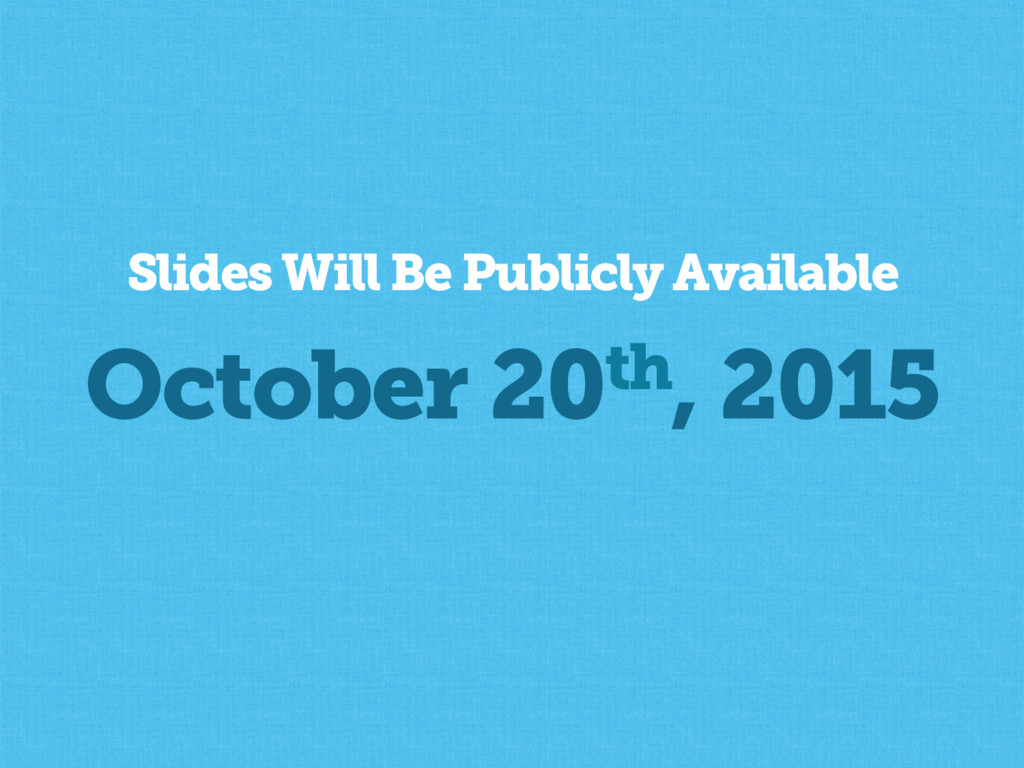 Slides Will Be Publicly Available October 20th,...