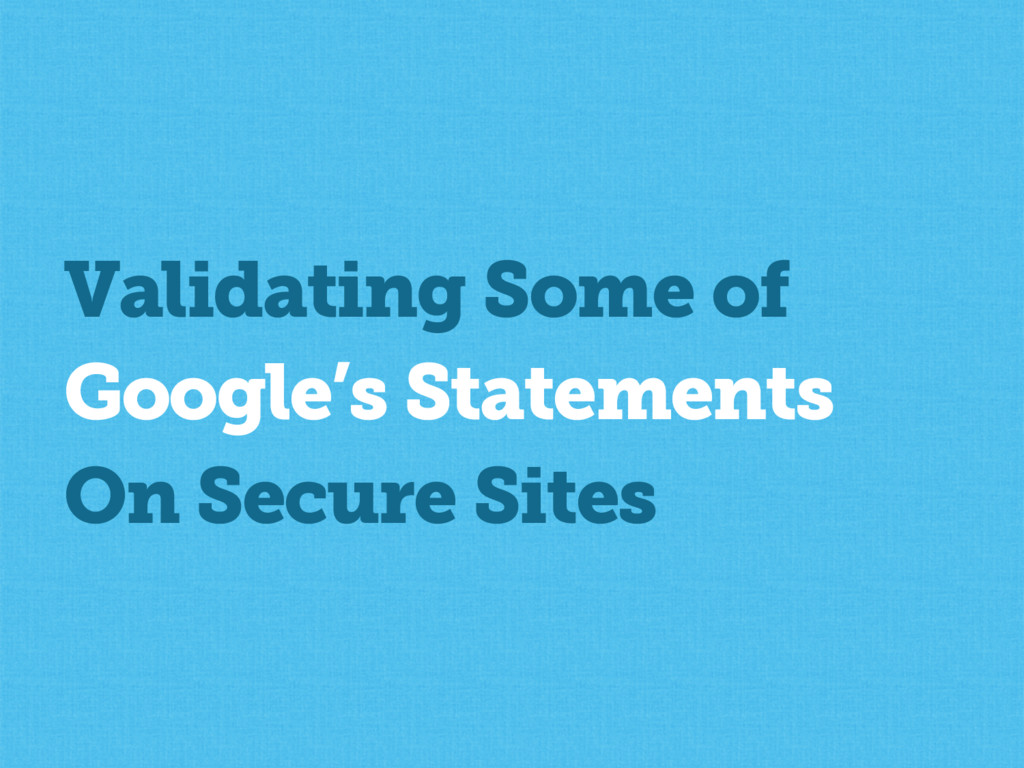 Validating Some of Google's Statements On Secur...