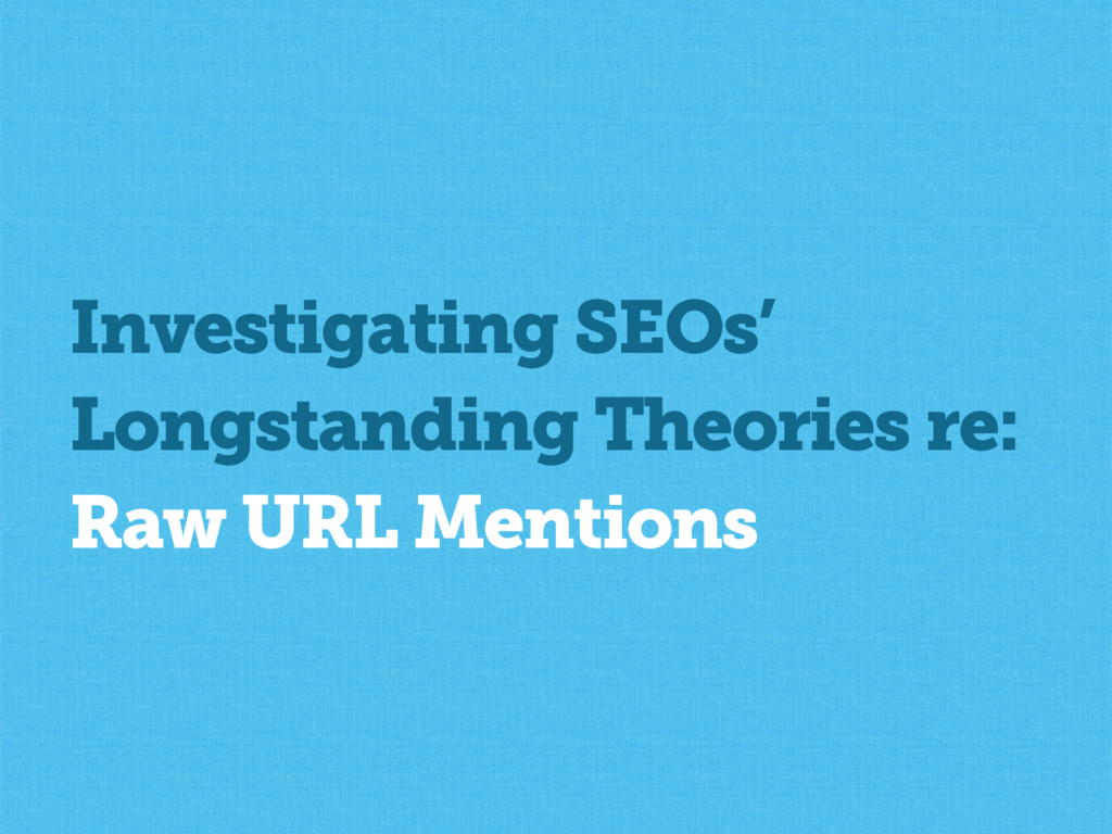 Investigating SEOs' Longstanding Theories re: R...
