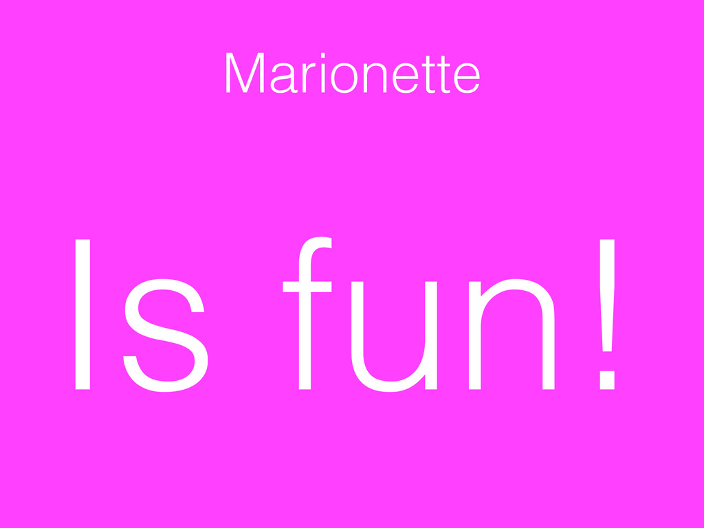 Marionette Is fun!