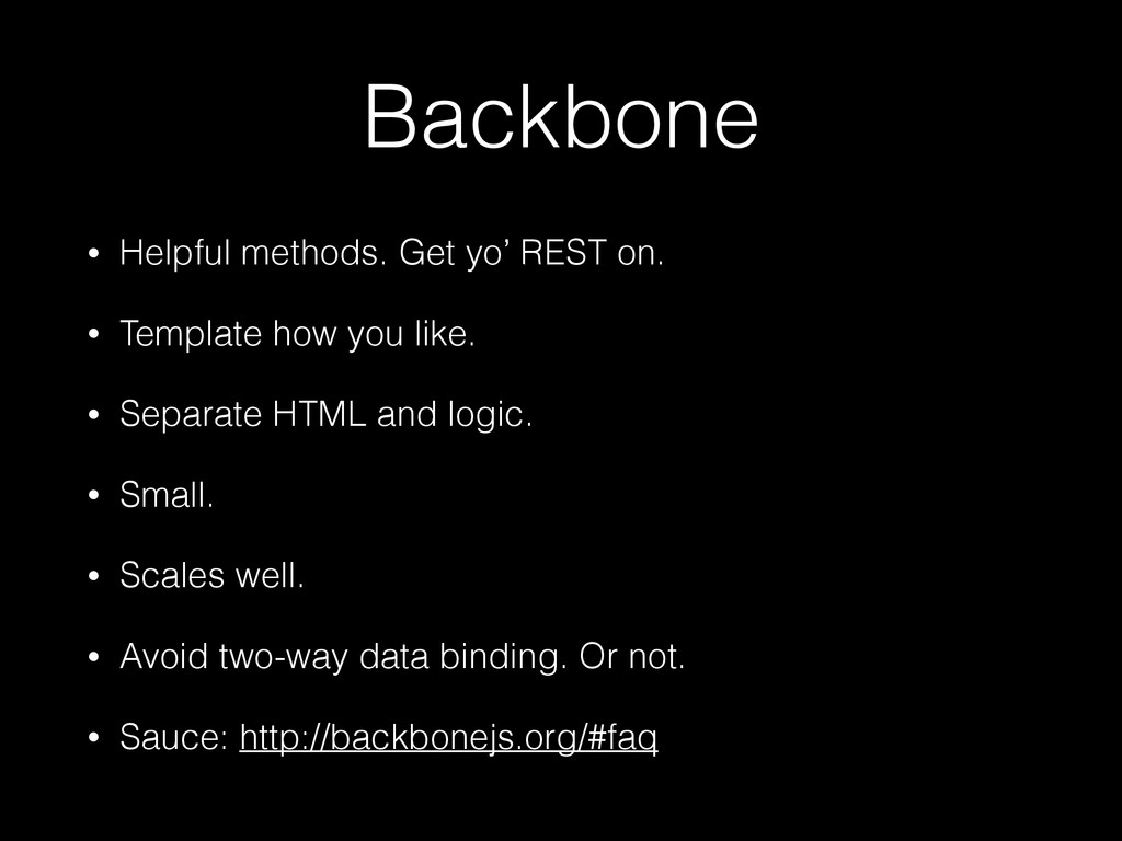 Backbone • Helpful methods. Get yo' REST on. • ...