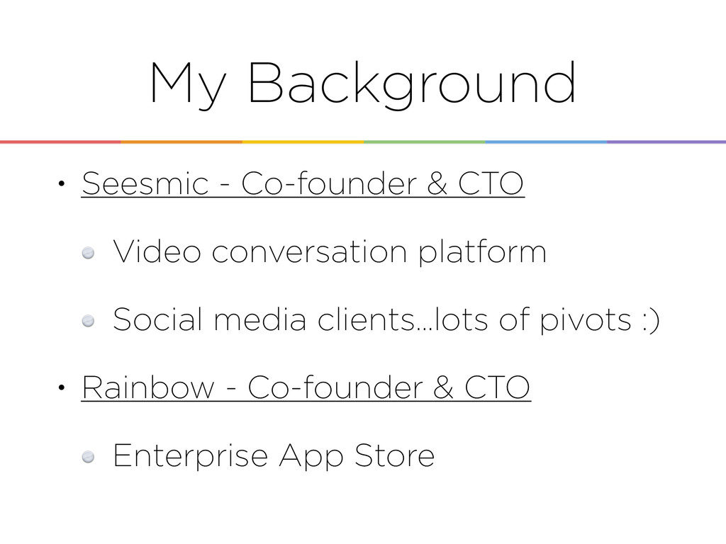 My Background • Seesmic - Co-founder & CTO Vide...