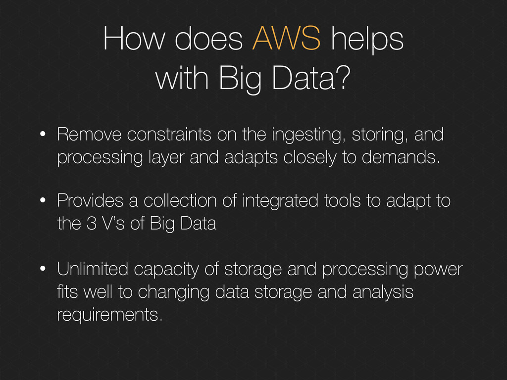 How does AWS helps with Big Data? • Remove cons...