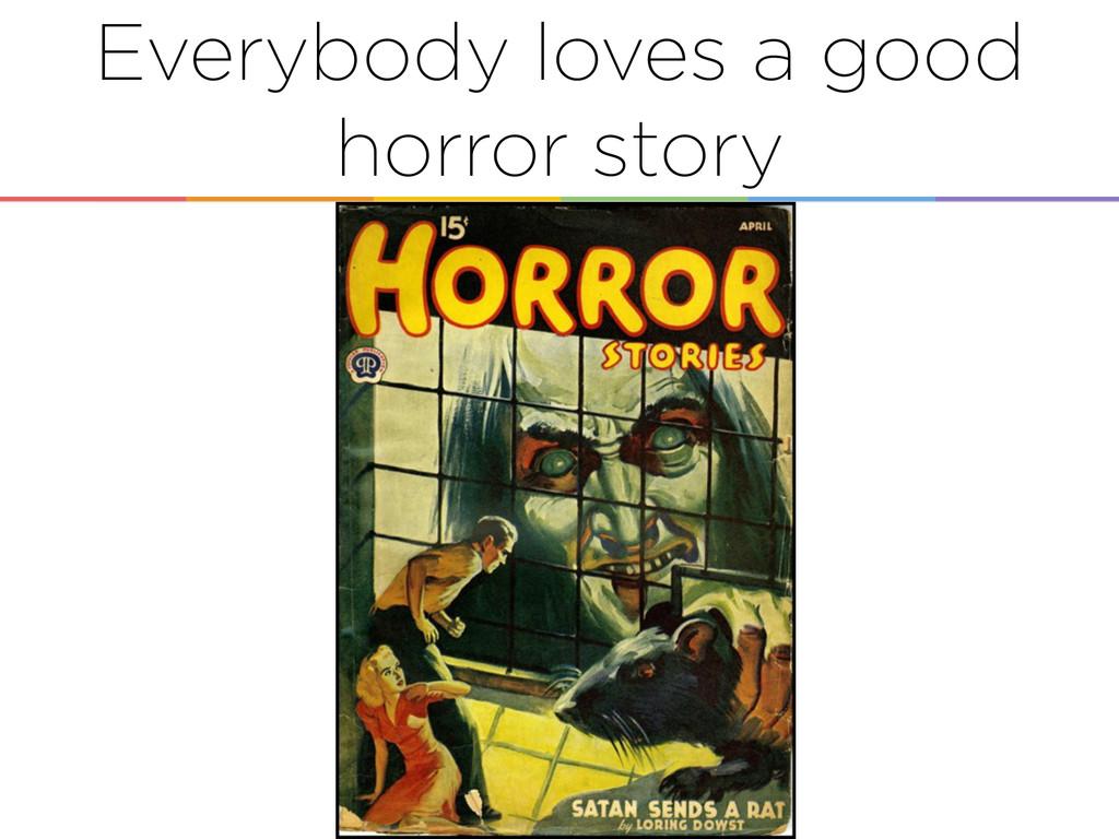 Everybody loves a good horror story