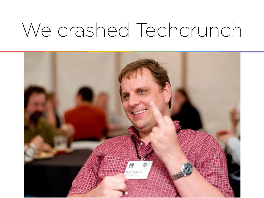 We crashed Techcrunch